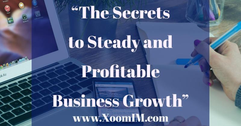 The Secrets to Steady and Profitable Business Growth