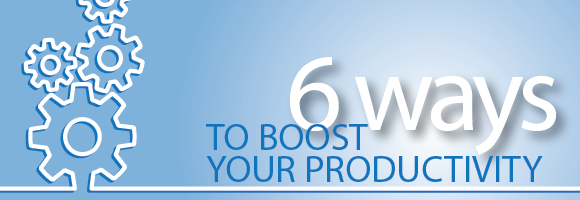 6 Ways to Boost Productivity