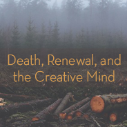 Death, Renewal, and the Creative Mind