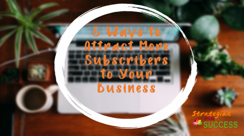 5 Ways to Attract More Subscribers