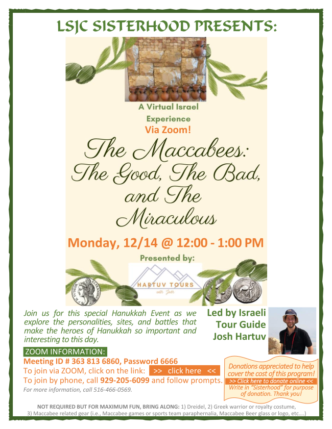 Sisterhood Presents The Maccabees -The Good, The Bad and the Miraculous. A Virtual Tour with Israeli Tour Guide Josh Hartuv, via Zoom on Monday, Dec. 14 @ 12 - 1 PM.