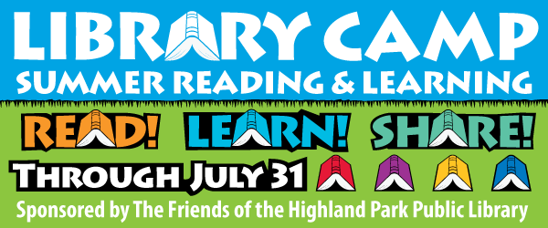 Library Camp Summer Reading and Learning READ! LEARN! SHARE! June 6 - July 31, Sponsored by the Friends of the Library
