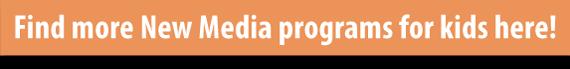 Find more New Media programs for kids here!