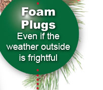 Foam Plugs - Even if the weather outside is frightful