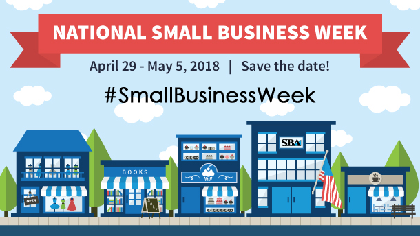 National Small Business Week April 30th - May 5th 2018