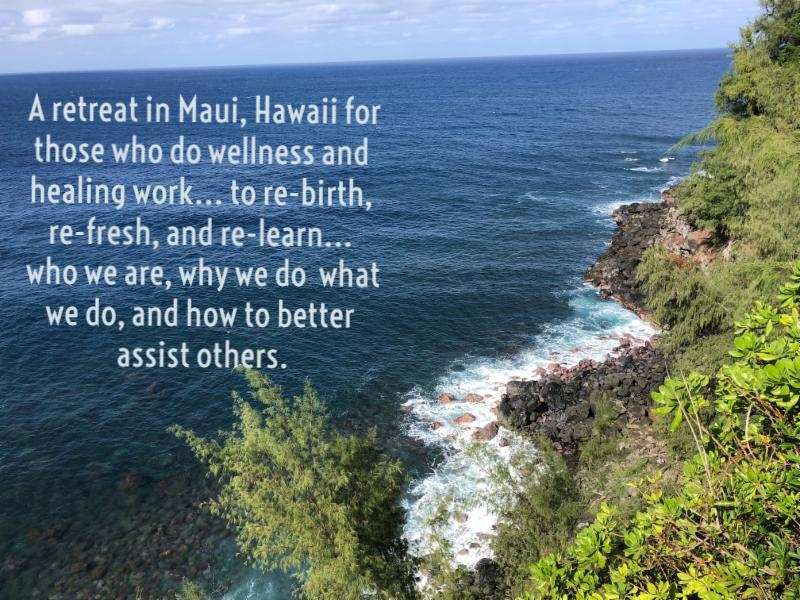 image of Maui_s north shore with the text_ _A retreat in Maui_ Hawaii for those who do wellness and healing work... to re-birth_ re-fresh_ and re-learn... who we are_ why we do what we do_ and how to better assist others.