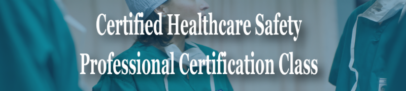 Certified Healthcare Safety Professional (CHSP) Certification Class 2018