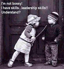 I'm not bossy! I have skills...leadership skills!! Understand?