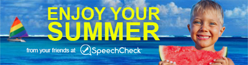 ENJOY YOUR SUMMER from your friends at SpeechCheck