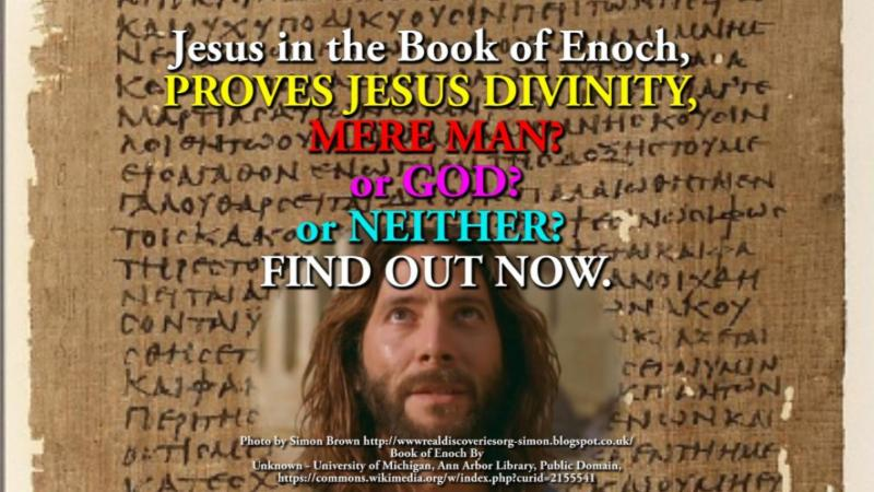 Jesus in the Book of Enoch_ PROVES JESUS DIVINITY_ MERE MAN_ or GOD_ or NEITHER_ FIND OUT NOW.