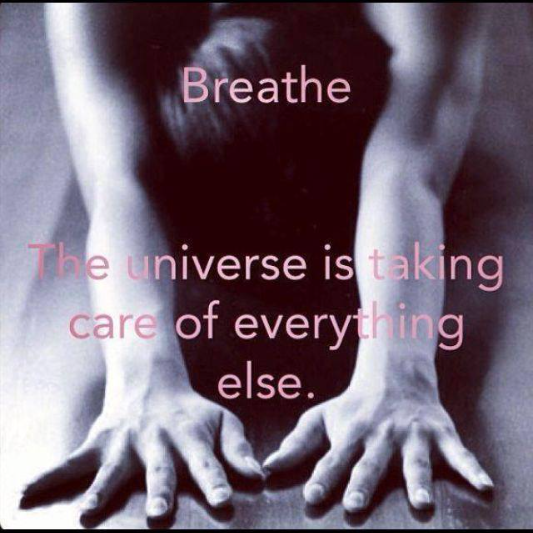 Breathe: The Universe is taking care of everything else