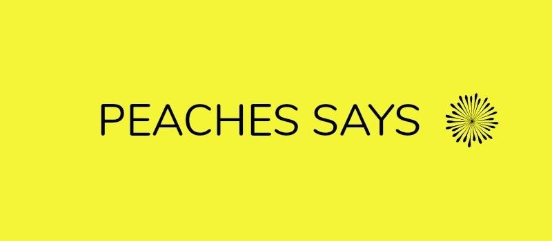PEACHES SAYS.jpg