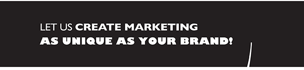 Let us create marketing as unique as your brand.