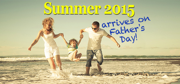 Summer 2015 Arrives On Father's Day!