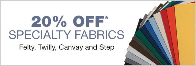 specialty fabrics felty, twilly, canvay and step 15% off* full rolls, 10% off* by the meter