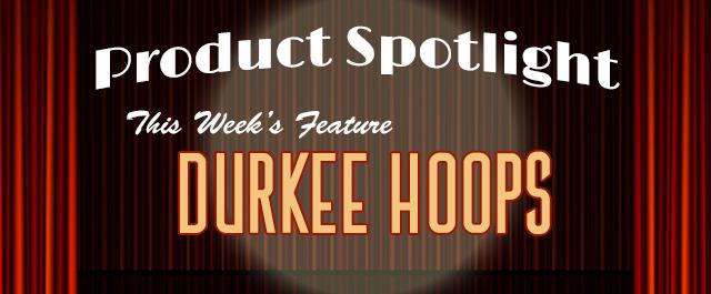 product spotlight - durkee hoops