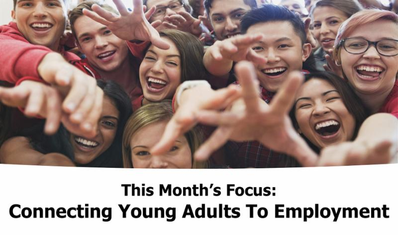 This Month's Focus:  Connecting Young Adults To Employment