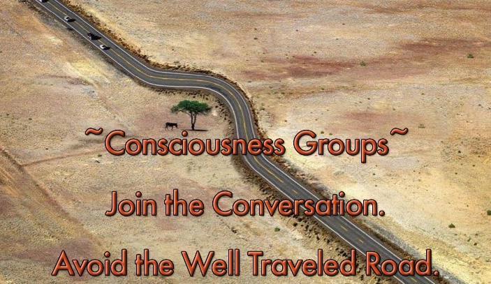 CONSCIOUSNESS GROUPS