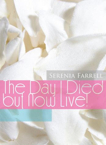 The Day I Died But Now Live by Serenia Farrell