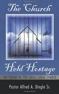 The Church Held Hostage by Pastor Alfred A. Dingle Sr.