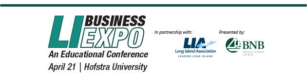 Long Island Business Expo. An Educational Conference. In partnership with the Long Island Association. April 21, 2016 Hofstra University