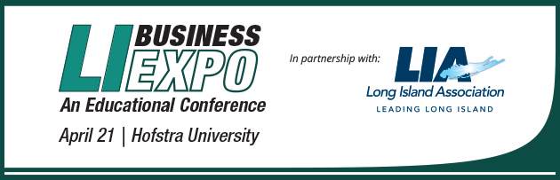 Long Island Business Expo. An Educational Conference. In partnership with the Long Island Association.