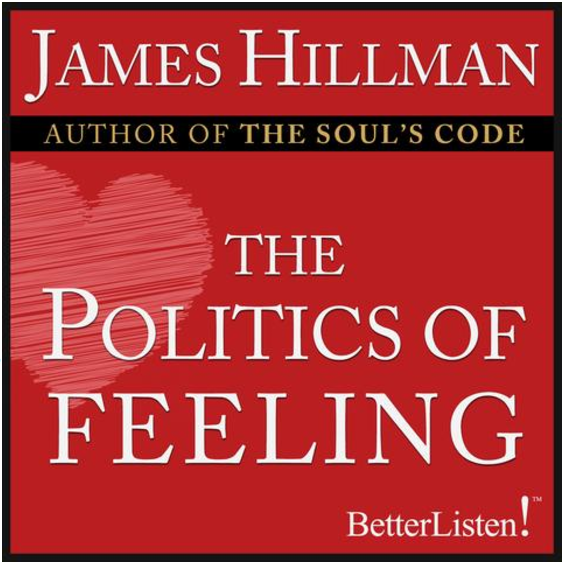 James Hillman Audio - Politics of Feeling