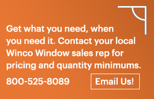 Get what you need, when you need it. Contact your local Winco Window sales representative for pricing and quantity minimums. 800-525-8089