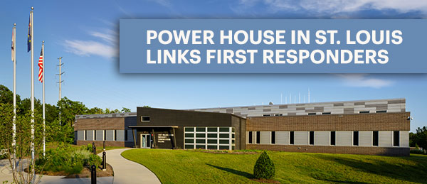 Power House in St. Louis Links First Responders