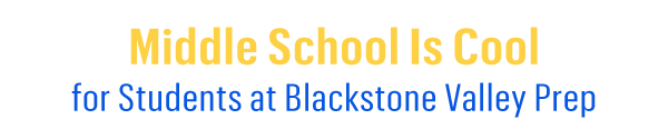 Middle School Is Cool for Students at Blackstone Valley Prep