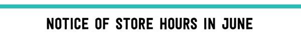 Notice of Store Hours in June