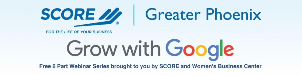 SCORE Greater Phoenix Grow with Google