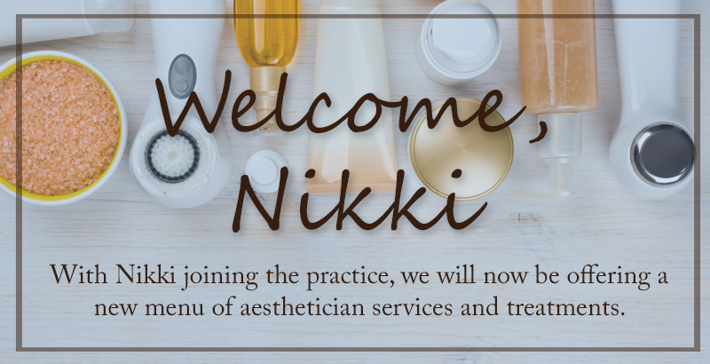 Welcome, Nikki - With Nikki joining the practice, we will now be offering a new menu of aesthetician services and treatments