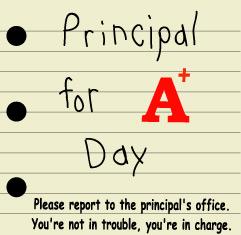 Principal for a day ideas?