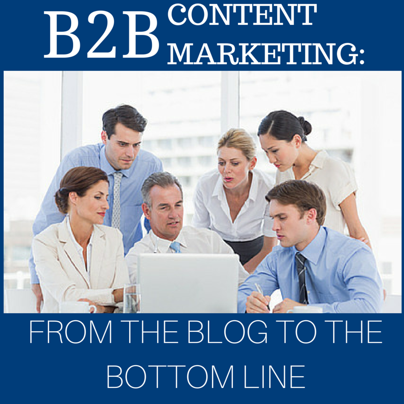B2B Content Marketing: From the Blog to the Bottom Line
