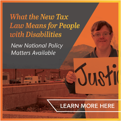 Text reads _What the New Tax Law Means for People with Disabilities_ New National Policy Matters Available _this image is a clickable link_