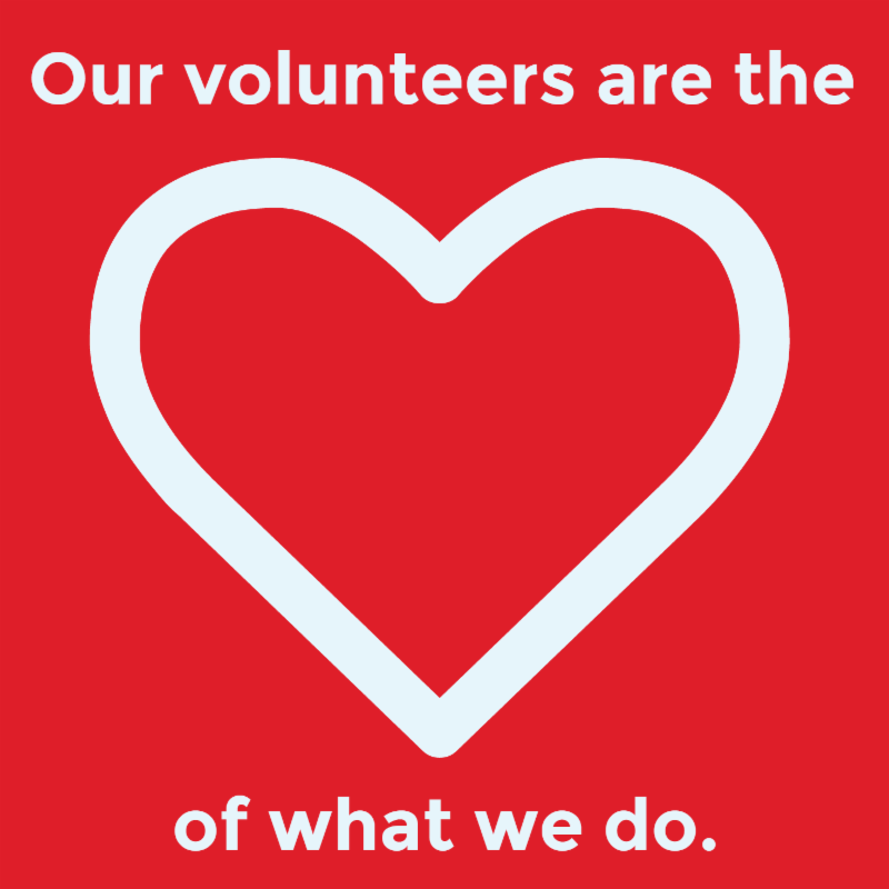 Our volunteers are the heart of what we do.